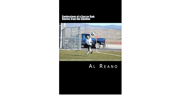 Confessions of a Soccer Dad: Stories from the Sideline