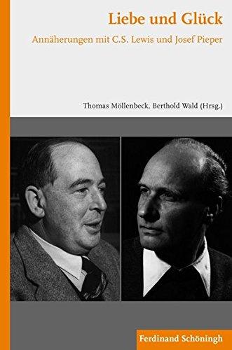 Liebe und Glück. Annäherungen mit C.S. Lewis und Josef Pieper