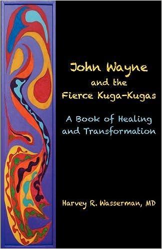 Book John Wayne and the Fierce Kuga-Kugas: A Book of Healing and Transformation by Harvey R. Wasserman MD (2012-07-31)