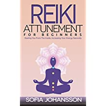 Health Books: Reiki Attunement For Beginners: Healing You From The Inside, Increasing Your Energy Naturally (Aura)