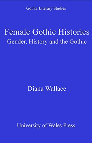 Download Female Gothic Histories: Gender, History and the Gothic (Gothic Literary Studies) Pdf