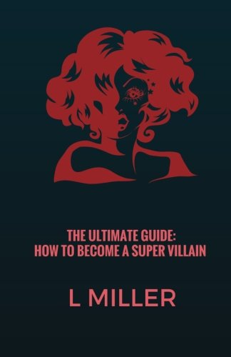 Download THE ULTIMATE GUIDE: HOW TO BECOME A SUPER VILLAIN: All Will Become Clear pdf