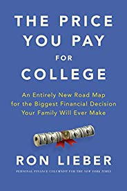 The Price You Pay for College: An Entirely New Road Map for the Biggest Financial Decision Your Family Will Ev