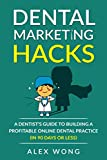 Dental Marketing Hacks: A Dentist's Guide to