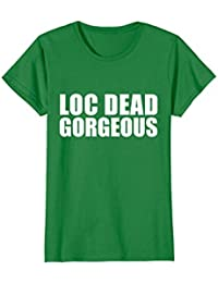 Loc Dead Gorgeous T-shirt Natural Hair Dreadlocks Dread