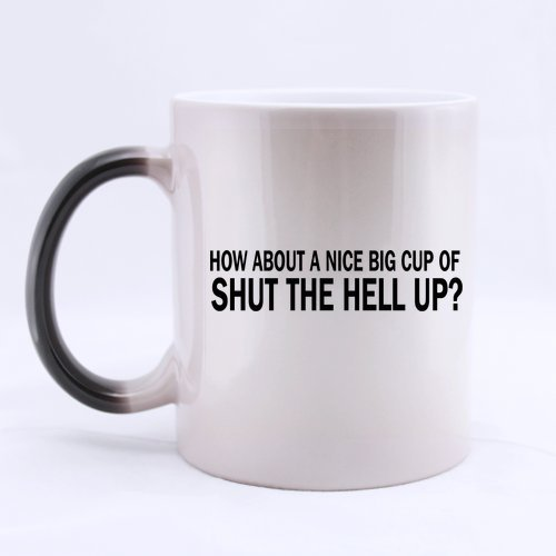Funny Saying How about a Nice Big Cup of Shut The Hell Up Color Changing Mug Morphing Coffee Mugs Cup - 11oz sizes