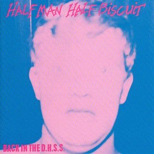 Back in the Dhss (Half Man Half Biscuit Back In The Dhss)