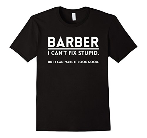 Mens I Can Make It Look Good: Cool Barber Quote T-Shirt 2XL - Hair To Facial How Good Get