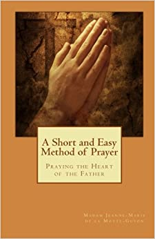 A Short and Easy Method of Prayer: Praying the Heart of the Father