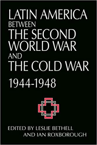 Latin Amer Between WW2 and Cold War: Crisis and Containment, 1944-1948