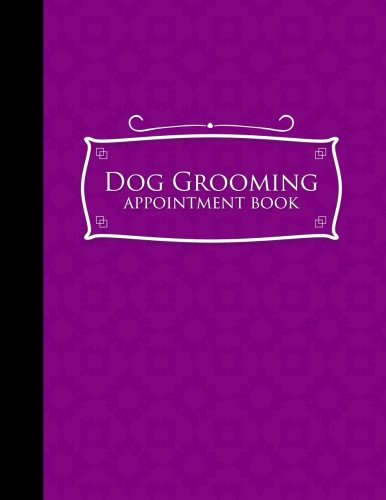 Dog Grooming Appointment Book: 7 Columns Appointment Organizer, Client Appointment Book, Scheduling Appointment Calendar, Purple Cover (Volume 54)