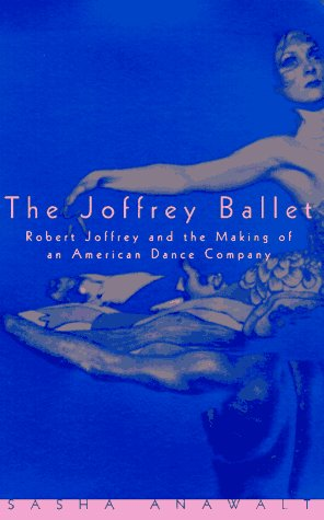 The Joffrey Ballet: Robert Joffrey and the Making of an American Dance Company
