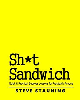 Download for free Sh*t Sandwich: Quick & Practical Success Lessons for Practically Anyone