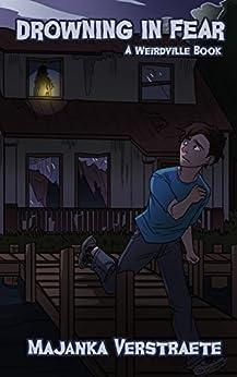 Drowning in Fear (Weirdville Book 4) by [Verstraete, Majanka]