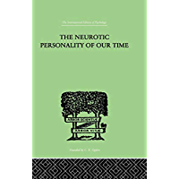 The Neurotic Personality Of Our Time (International Library of Psychology Book 15)