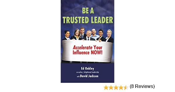 Amazon be a trusted leader accelerate your influence now amazon be a trusted leader accelerate your influence now ebook ed oakley david jackson kindle store fandeluxe PDF