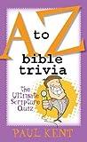 A to Z Bible Trivia, Paul Kent, 1593101880