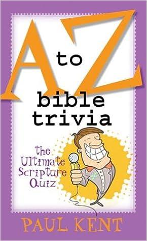 A to Z Bible Trivia: The Ultimate Scripture Quiz: Paul Kent