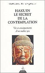Hakuin, le secret de la contemplation : Vie et enseignement d'un maître zen