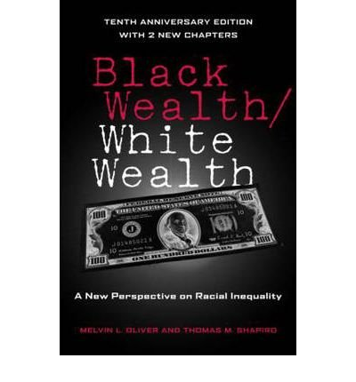 Download [(Black Wealth/White Wealth: A New Perspective on Racial Inequality )] [Author: Melvin Oliver] [Jun-2006] pdf