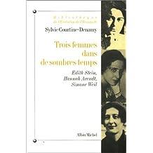 Trois femmes dans de sombres temps: Edith Stein, Hannah Arendt, Simone Weil