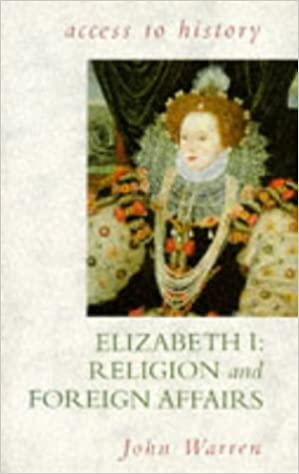Access To History: Elizabeth I - Religion & Foreign Affairs: Religion and Foreign Affairs: v. 1