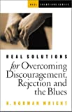 Real Solutions for Overcoming Discouragement, Rejection and the Blues, H. Norman Wright, 1569552401