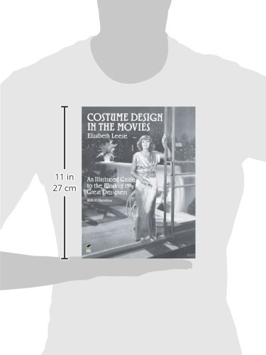 Costume Design In The Movies An Illustrated Guide To The Work Of 157 Great Designers Dover Fashion And Costumes Leese Elizabeth 9780486265483 Amazon Com Books