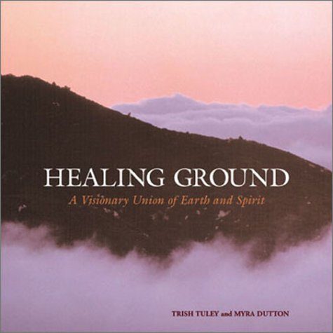 Read Online Healing Ground: A Visionary Union of Earth and Spirit pdf