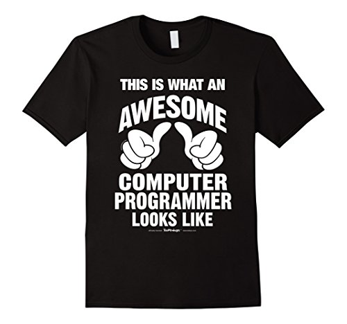 Men's What An Awesome Computer Programmer Looks Like Funny T-Shirt Medium Black