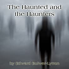The Haunted and the Haunters Audiobook by Edward Bulwer-Lytton Narrated by Jim Killavey