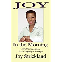 Joy in the Morning: A Mother's Journey from Tragedy to Triumph