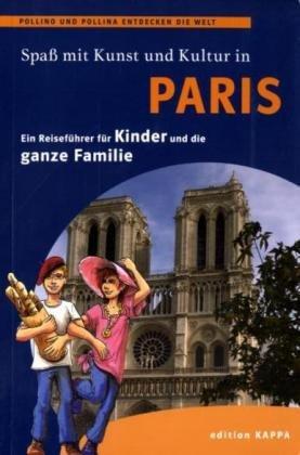 Paris - Ein Reiseführer für Kinder und die ganze Familie: Pollino und Pollina entdecken die Welt (Polllino und Pollina entdecken die Welt)