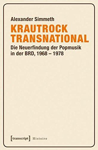 Krautrock transnational: Die Neuerfindung der Popmusik in der BRD, 1968-1978 (Histoire) Taschenbuch – 16. Juni 2016 Alexander Simmeth transcript 3837634248 Deutschland