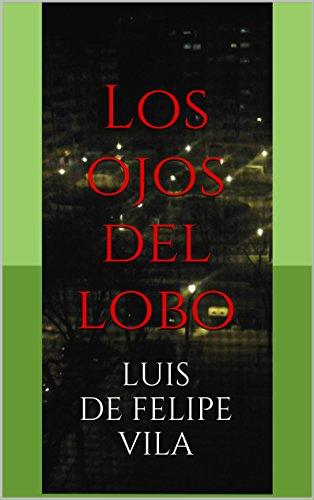 Descargar Libro Los Ojos Del Lobo Luis De Felipe Vila