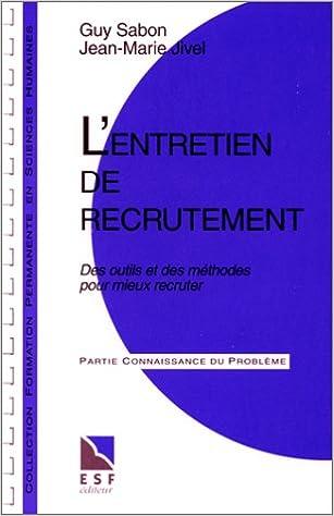 En ligne téléchargement L'entretien de recrutement : Des outils et des méthodes pour mieux recruter, connaissance du problème, applications pratiques pdf