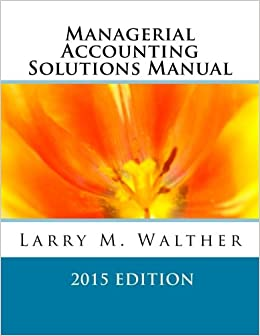 Managerial accounting solutions manual 2015 edition dr larry m managerial accounting solutions manual 2015 edition dr larry m walther 9781500684228 amazon books fandeluxe Image collections