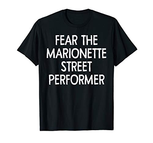 Fear The Marionette Street Performer Shirt Funny Marionette ()