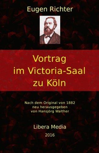 Read Online Vortrag im Victoria-Saal zu Köln: Kommentierte Ausgabe (Libera Media) (Volume 30) (German Edition) ebook