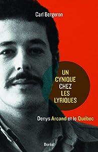 Un cynique chez les lyriques: Denys Arcand et le Québec par Carl Bergeron