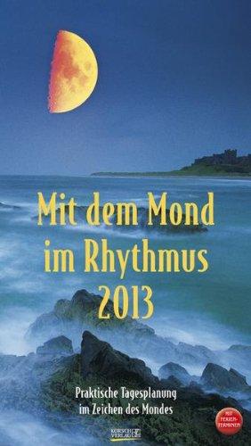 Mit dem Mond im Rhythmus 2013: Praktische Tagesplanung im Zeichen des Mondes