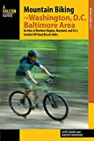 Mountain Biking the Washington, D.C./Baltimore Area: An Atlas of Northern Virginia, Maryland, and D.C.'s Greatest Off…