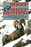 Sheep and Sheep Hunting: The Definitive Book on Hunting North American Wild Sheep
