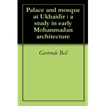 Palace and mosque at Ukhaidir : a study in early Mohanmadan architecture