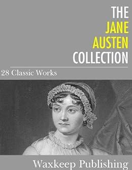 The Jane Austen Collection: 28 Classic Works by [Austen, Jane]