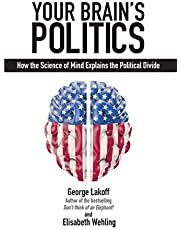 Your Brain's Politics: How the Science of Mind Explains the Political Divide
