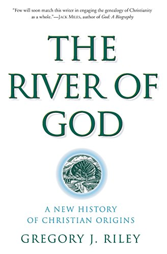 River of God, The: A New History of Christian Origins