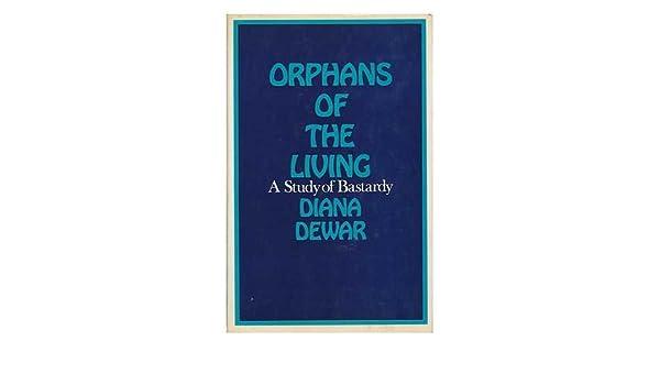 Orphans Of The Living A Study Of Bastardy Diana Dewar