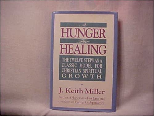 A Hunger For Healing The Twelve Steps As A Classic Model For