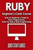 RUBY Beginner's Crash Course: Ruby for Beginner's Guide to Ruby Programming, Ruby On Rails & Rails Programming (Ruby, Operating Systems, Programming) (Volume 1)